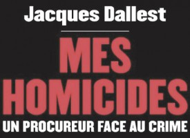 MES HOMICIDES UN PROCUREUR FACE AU CRIME DE JACQUES DALLEST