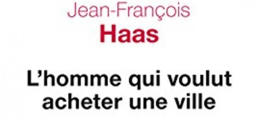 L'HOMME QUI VOULUT ACHETER UNE VILLE de J-F Haas