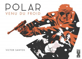 POLAR TOME 1 VENU DU FROID Victor Santos