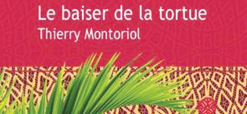 LE BAISER DE LA TORTUE de Thierry Montoriol