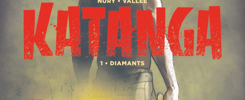 KATANGA, T.1 : DIAMANTS de Nury & Vallée