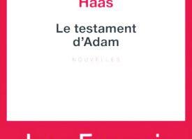 LE TESTAMENT D'ADAM de Jean-François Haas