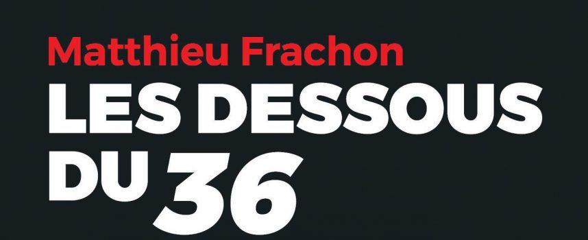Les dessous du 36 de Matthieu Frachon