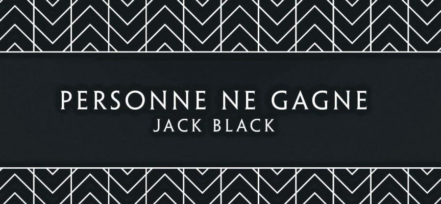 Personne ne gagne de Jack Black