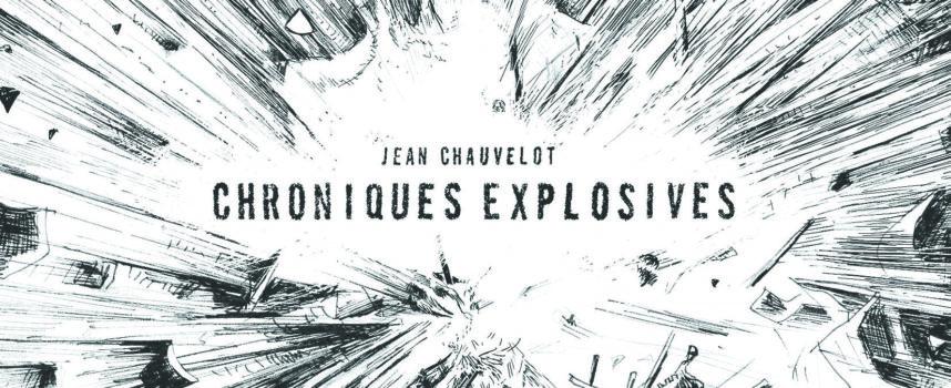 Chroniques explosives de Jean Chauvelot